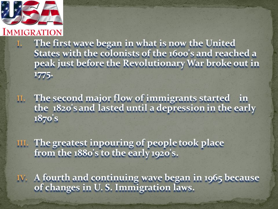 The first wave began in what is now the United States with the colonists of the 1600 s and reached a peak just before the Revolutionary War broke out in 1775.