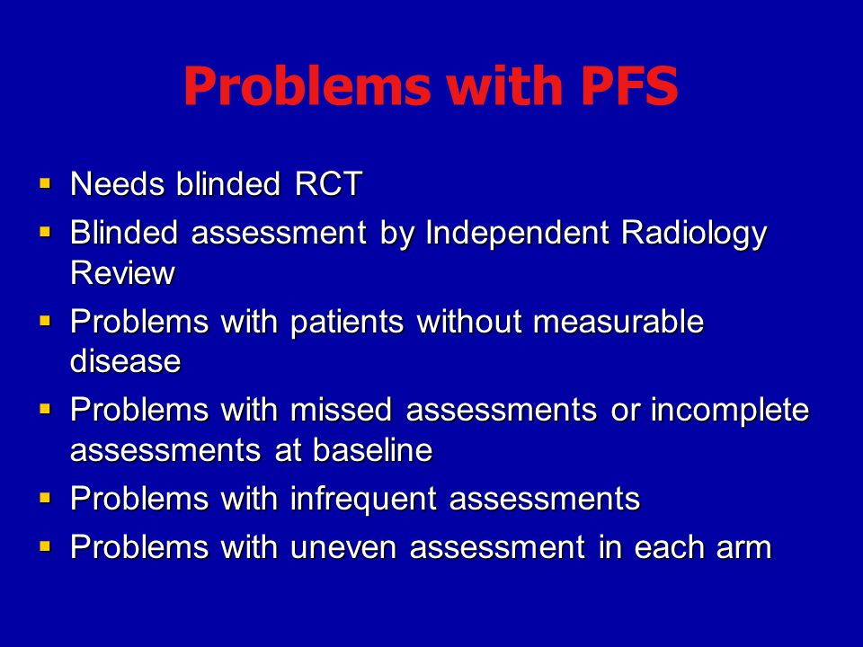 Problems with PFS Needs blinded RCT