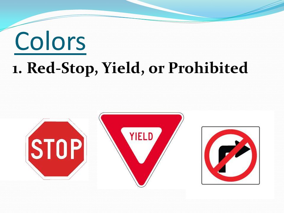 Colors 1. Red-Stop, Yield, or Prohibited