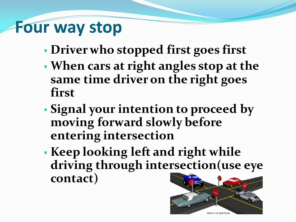 Four way stop Driver who stopped first goes first