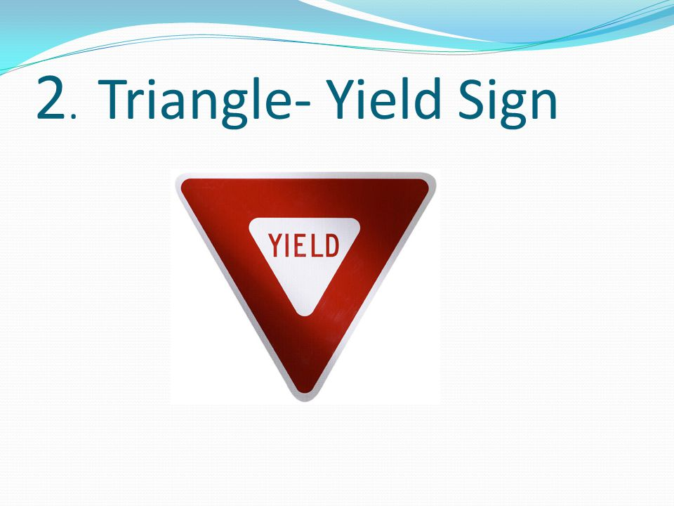 2. Triangle- Yield Sign