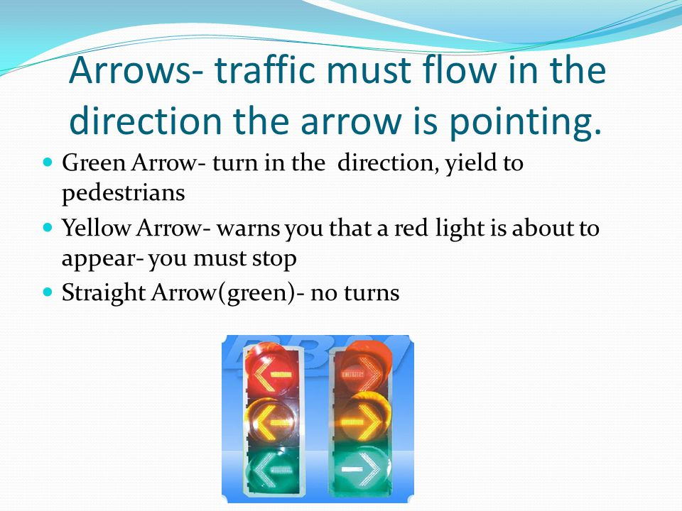 Arrows- traffic must flow in the direction the arrow is pointing.