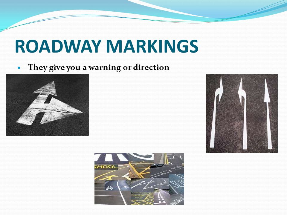 ROADWAY MARKINGS They give you a warning or direction