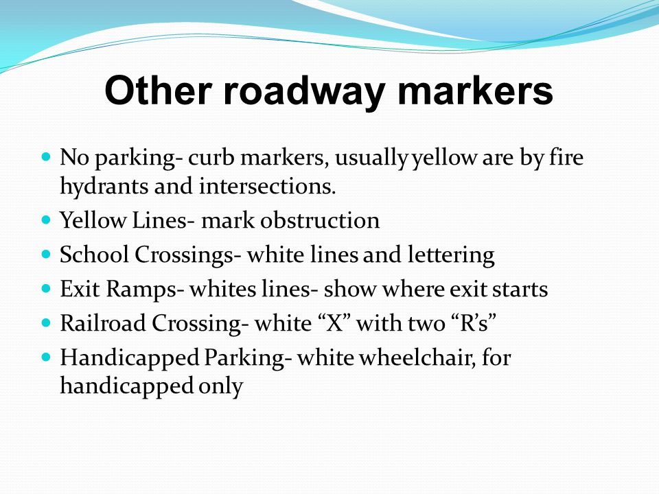 Other roadway markers No parking- curb markers, usually yellow are by fire hydrants and intersections.