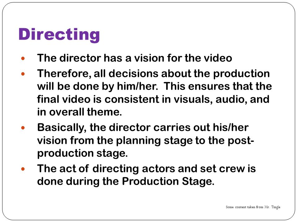 Directing The director has a vision for the video