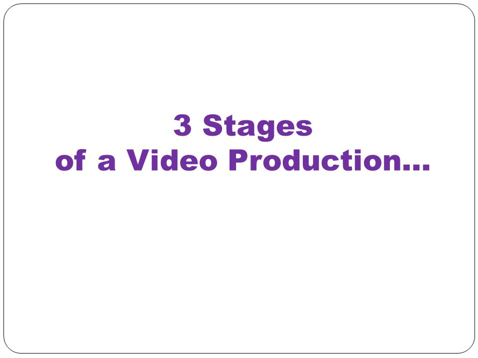 3 Stages of a Video Production…