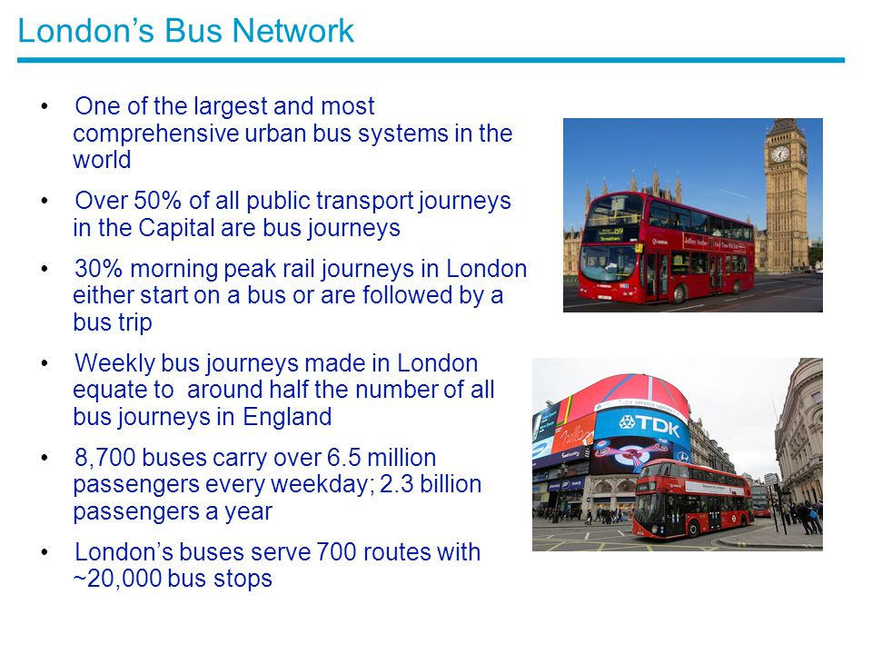 London's Bus Network One of the largest and most comprehensive urban bus systems in the world.