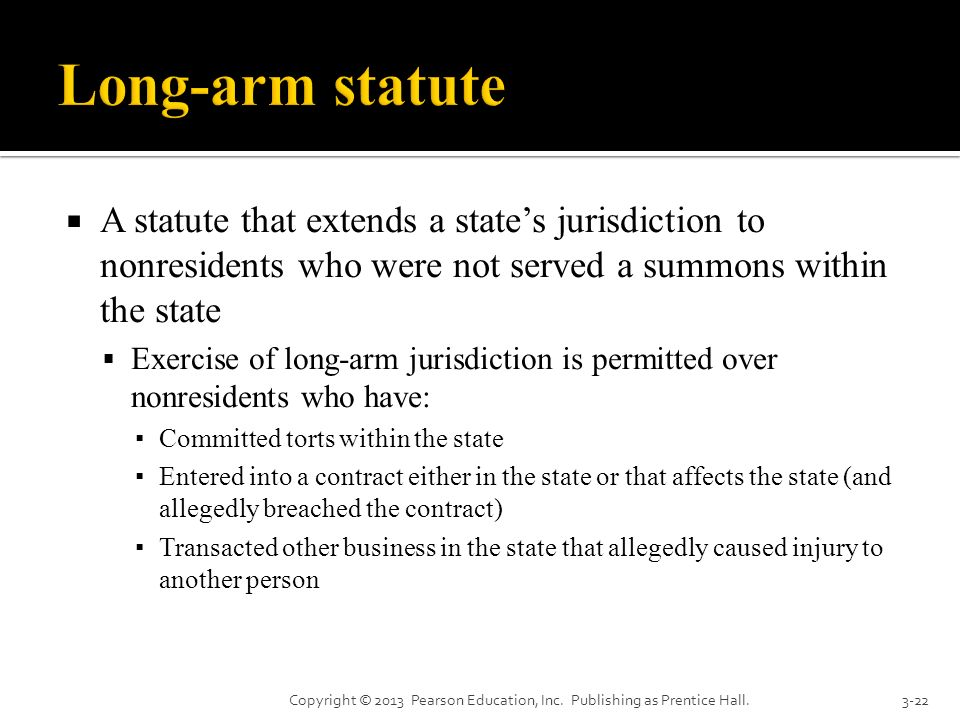 Long-arm statute A statute that extends a state's jurisdiction to nonresidents who were not served a summons within the state.