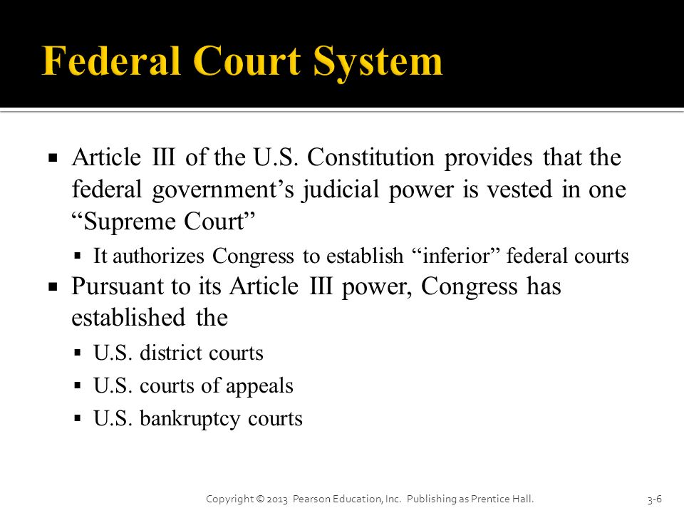 Federal Court System Article III of the U.S. Constitution provides that the federal government's judicial power is vested in one Supreme Court
