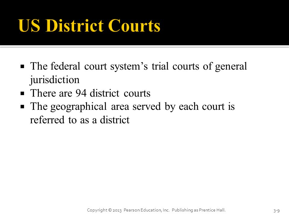 US District Courts The federal court system's trial courts of general jurisdiction. There are 94 district courts.