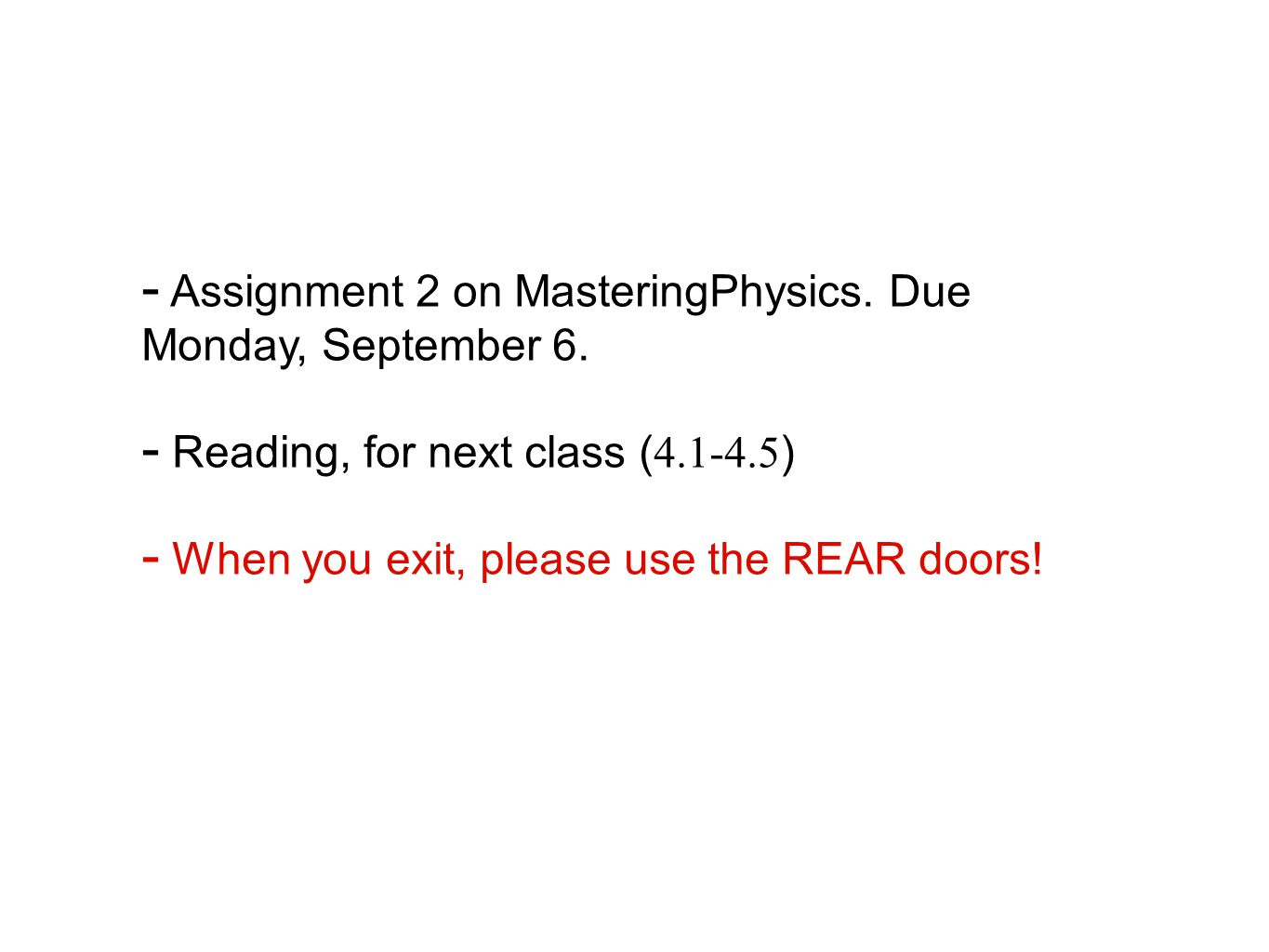 Assignment 2 on MasteringPhysics. Due Monday, September 6.