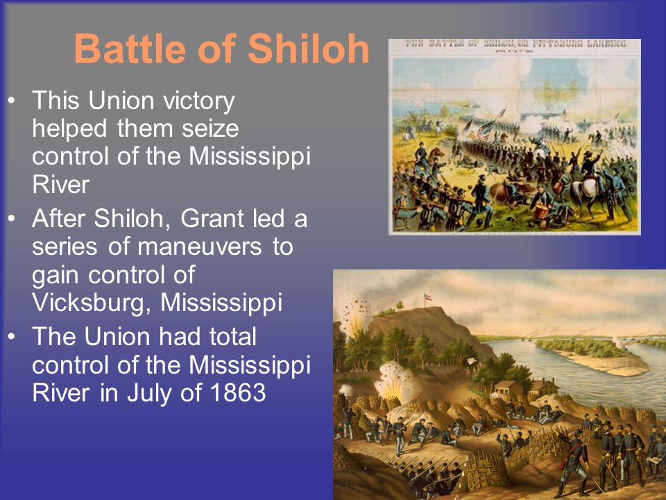 Battle of Shiloh This Union victory helped them seize control of the Mississippi River.