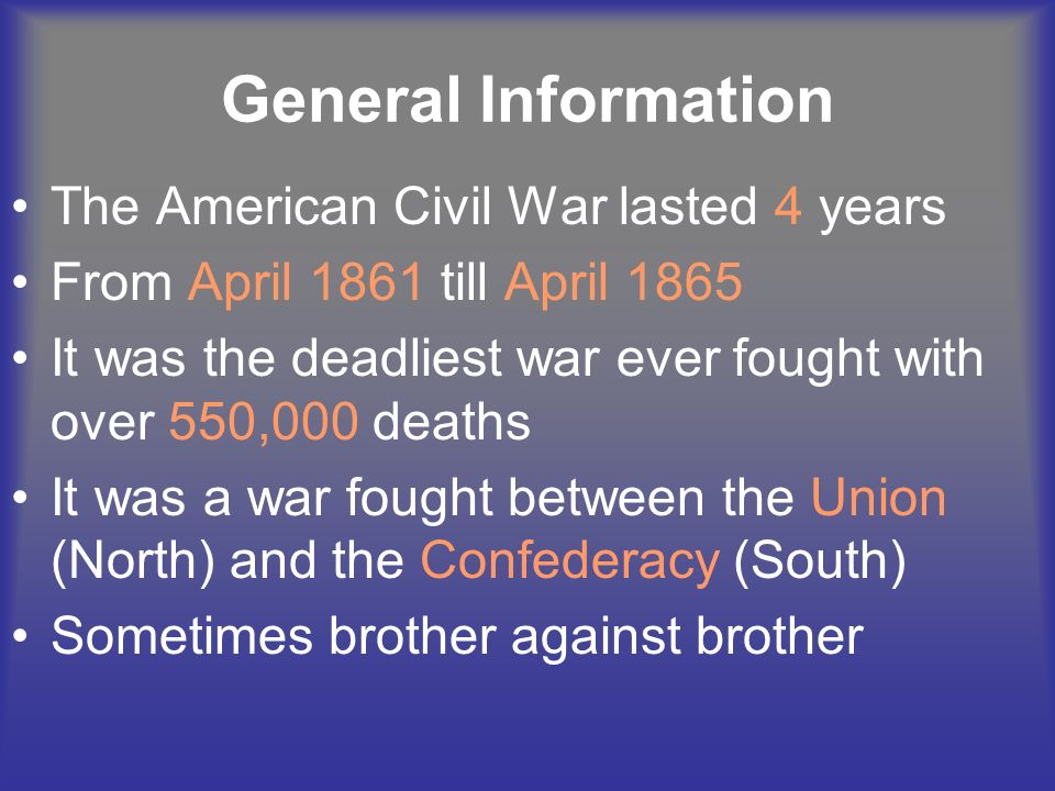 General Information The American Civil War lasted 4 years