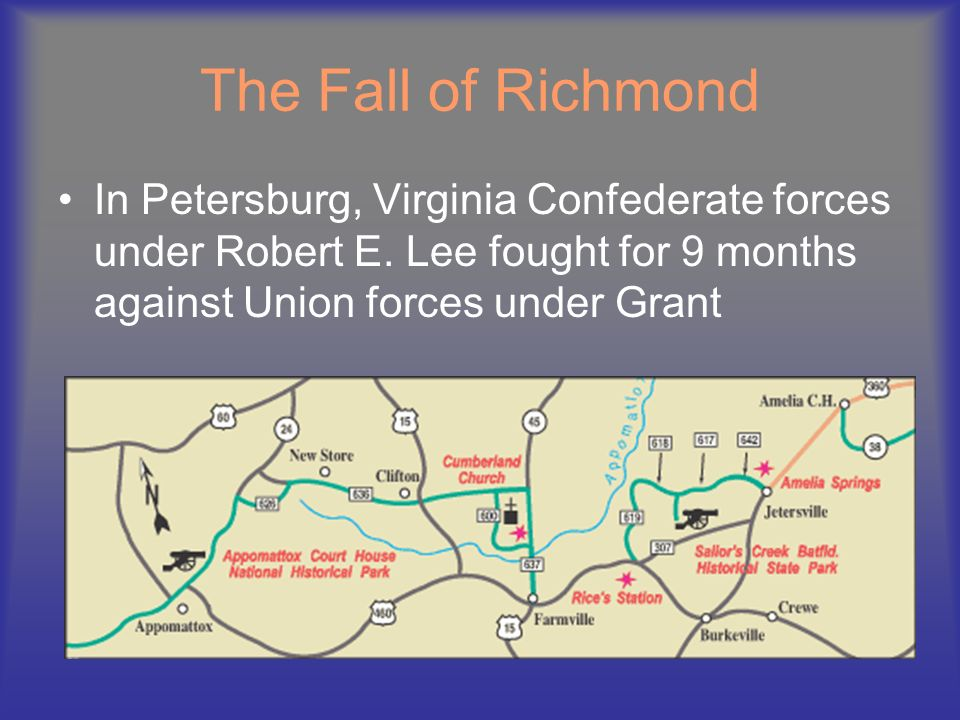 The Fall of Richmond In Petersburg, Virginia Confederate forces under Robert E.