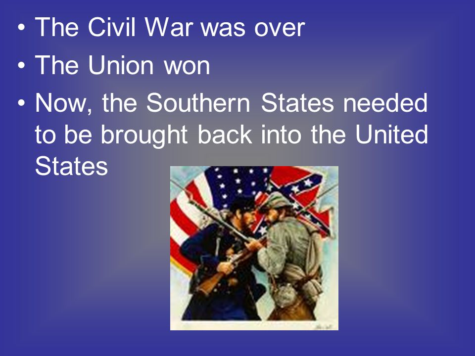 The Civil War was over The Union won.