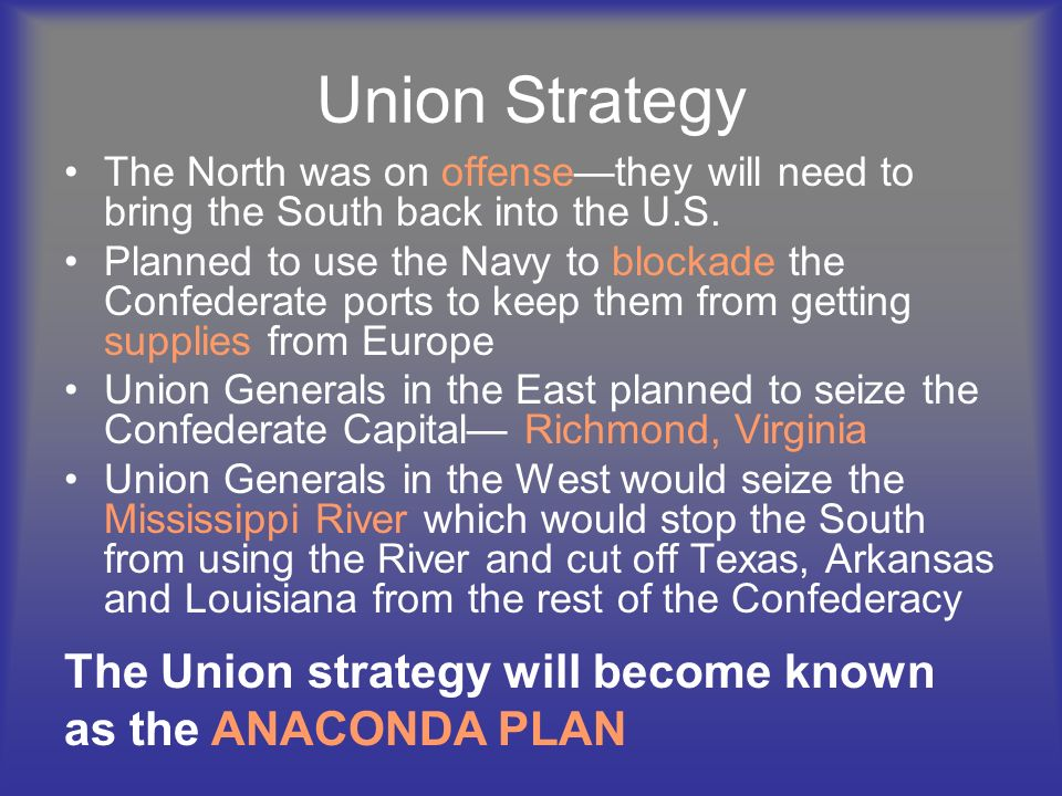 Union Strategy The North was on offense—they will need to bring the South back into the U.S.