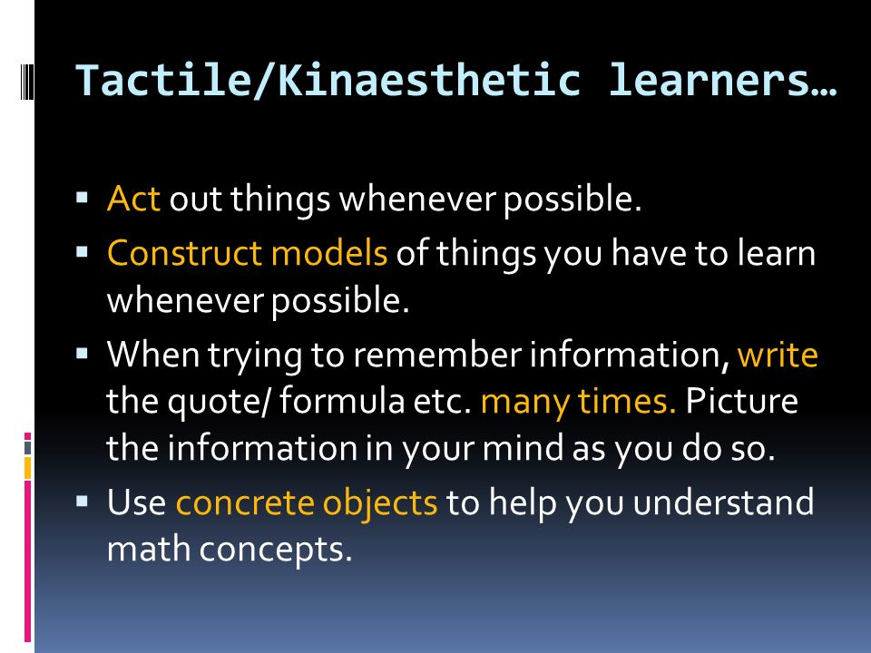 Tactile/Kinaesthetic learners…