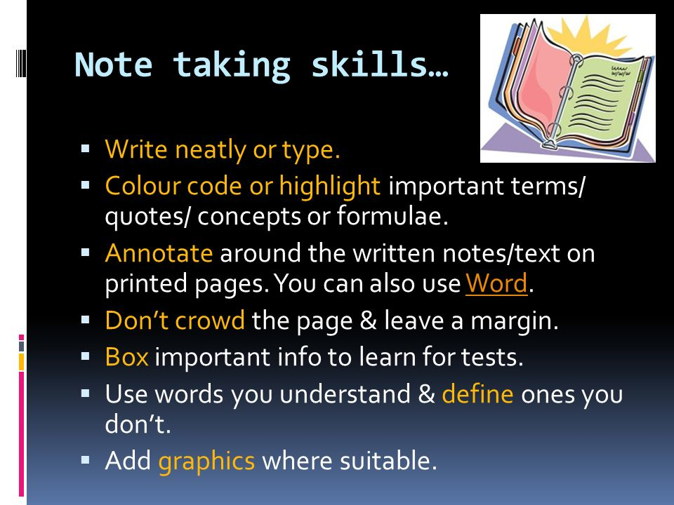 Note taking skills… Write neatly or type.