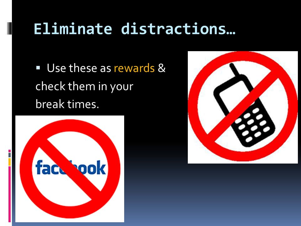 Eliminate distractions…