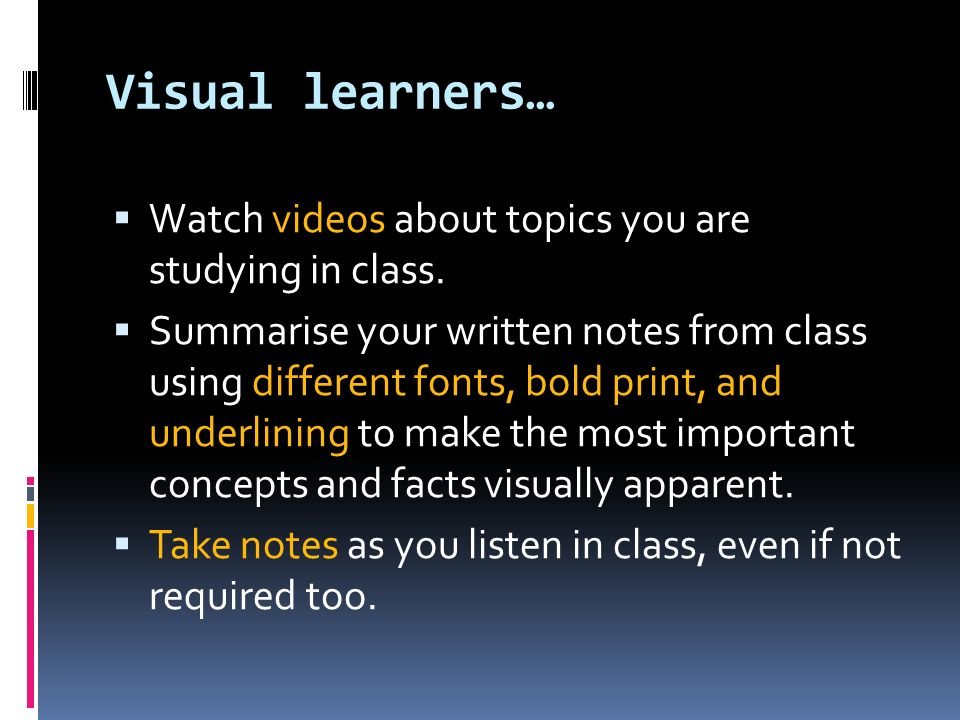 Visual learners… Watch videos about topics you are studying in class.