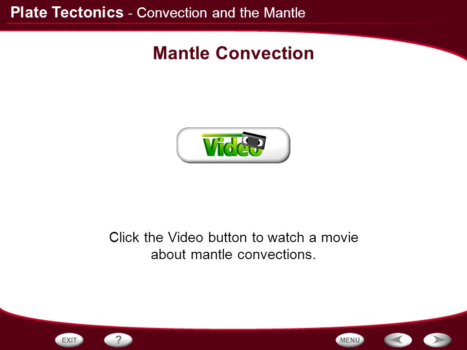 Click the Video button to watch a movie about mantle convections.