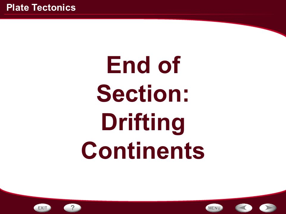 End of Section: Drifting Continents