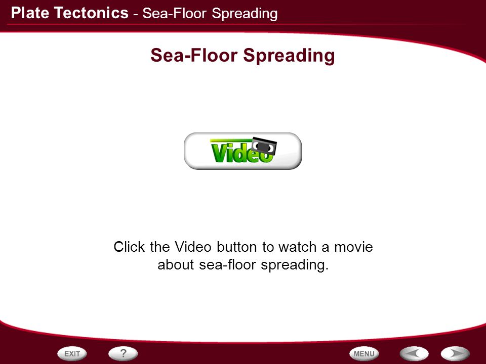 Click the Video button to watch a movie about sea-floor spreading.