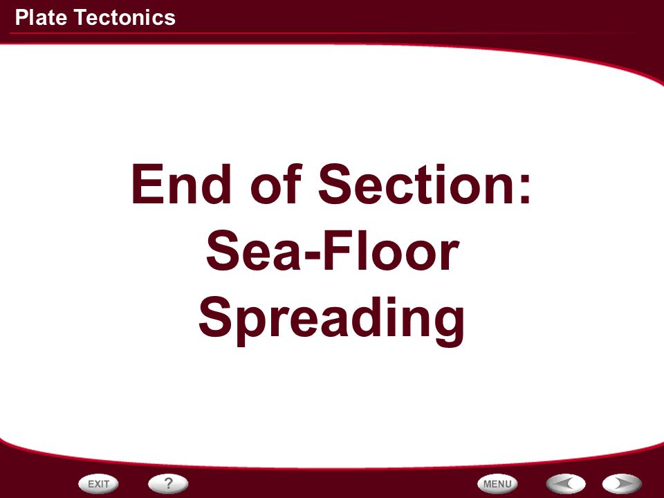 End of Section: Sea-Floor Spreading