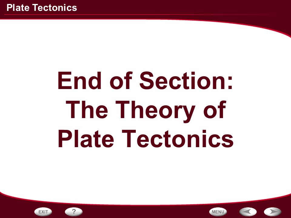 End of Section: The Theory of Plate Tectonics