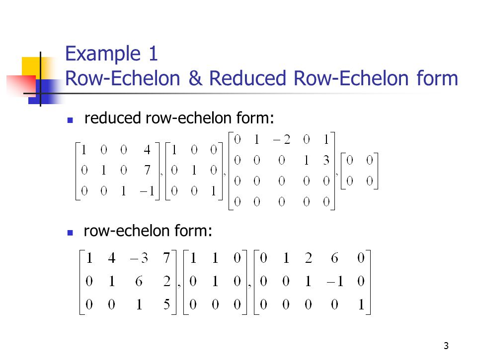 Example 1 Row-Echelon & Reduced Row-Echelon form