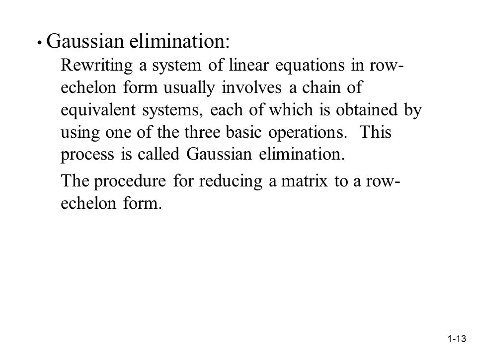 The procedure for reducing a matrix to a row-echelon form.