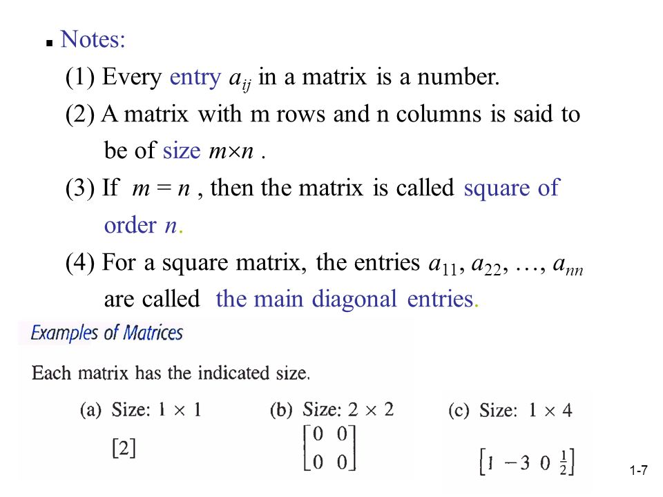 Notes: (1) Every entry aij in a matrix is a number. (2) A matrix with m rows and n columns is said to.