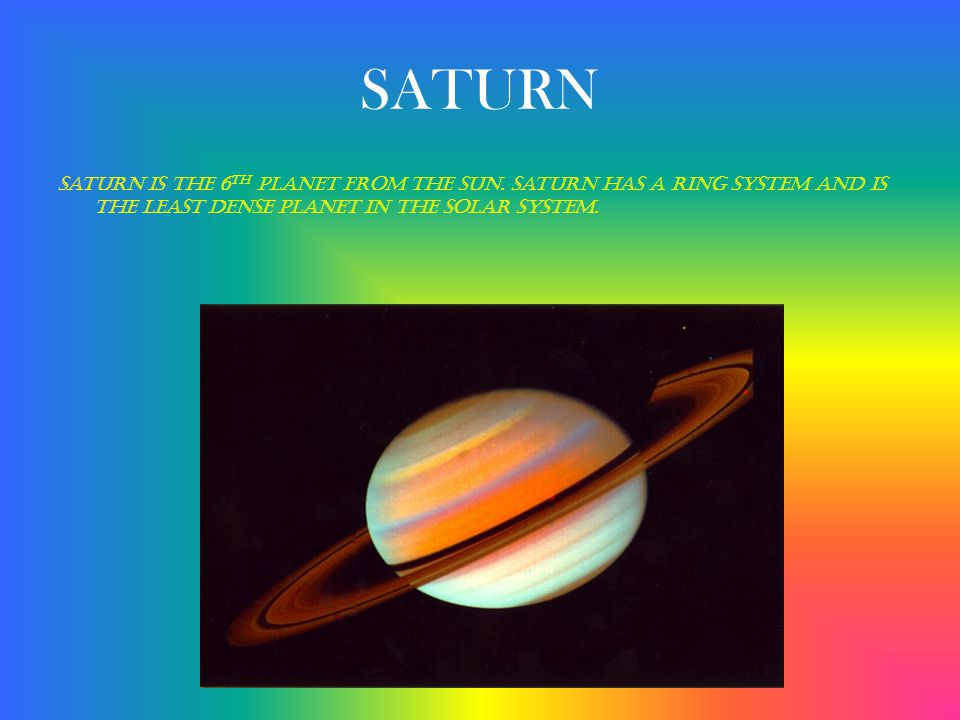 SATURN Saturn is the 6th planet from the sun.