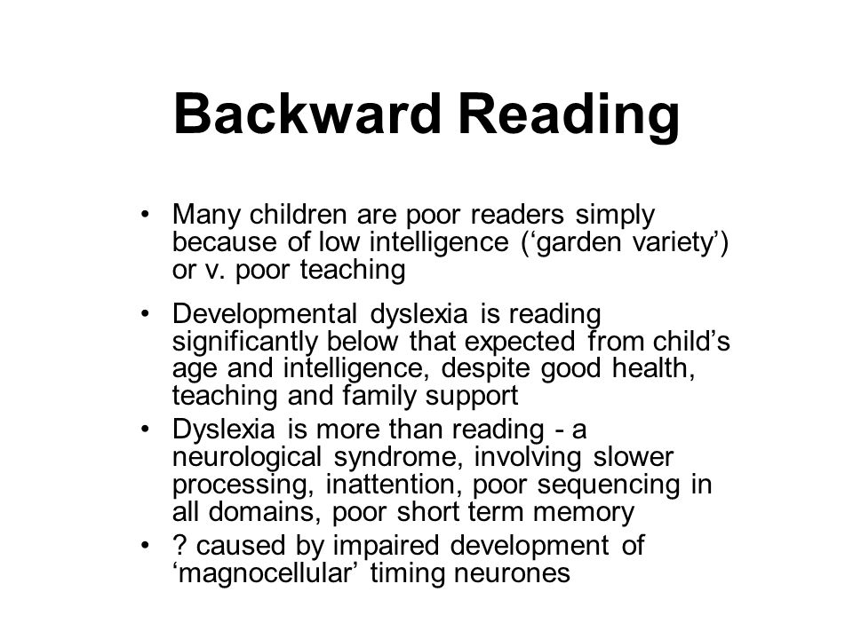 Backward Reading Many children are poor readers simply because of low intelligence ('garden variety') or v. poor teaching.