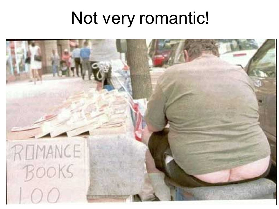 Not very romantic!