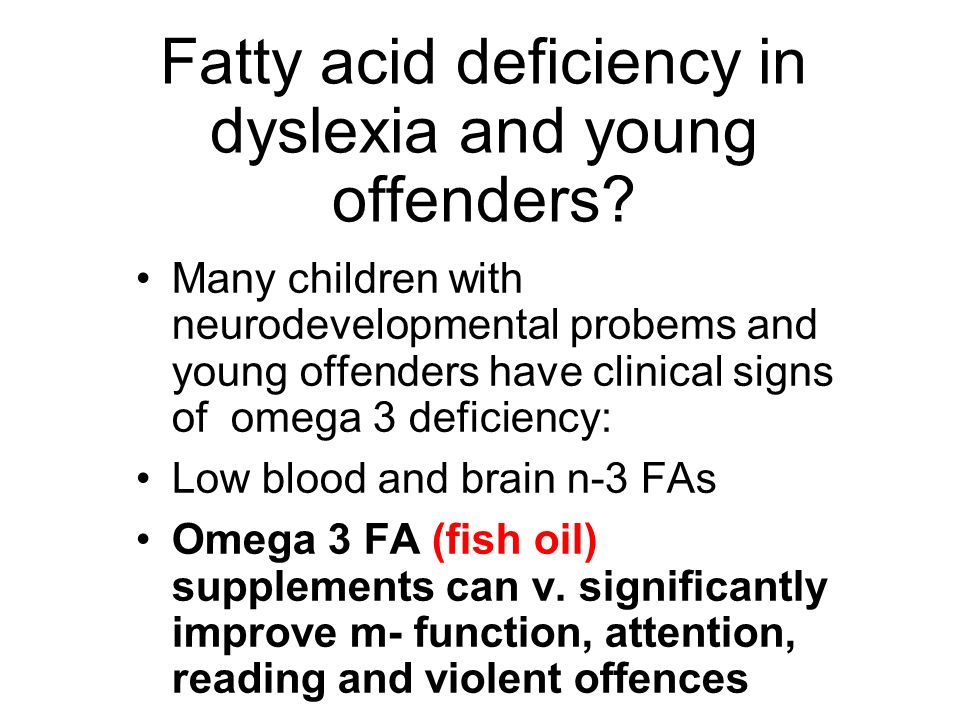 Fatty acid deficiency in dyslexia and young offenders