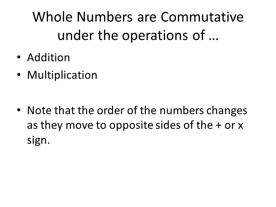 Whole Numbers are Commutative under the operations of …