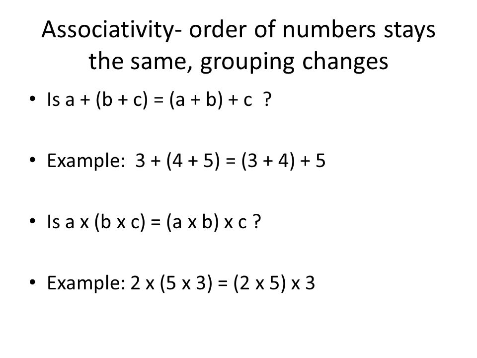 Associativity- order of numbers stays the same, grouping changes