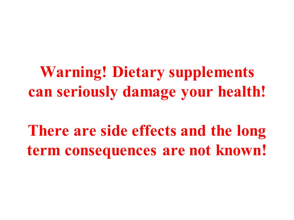 Warning. Dietary supplements can seriously damage your health