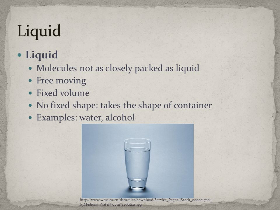 Liquid Liquid Molecules not as closely packed as liquid Free moving
