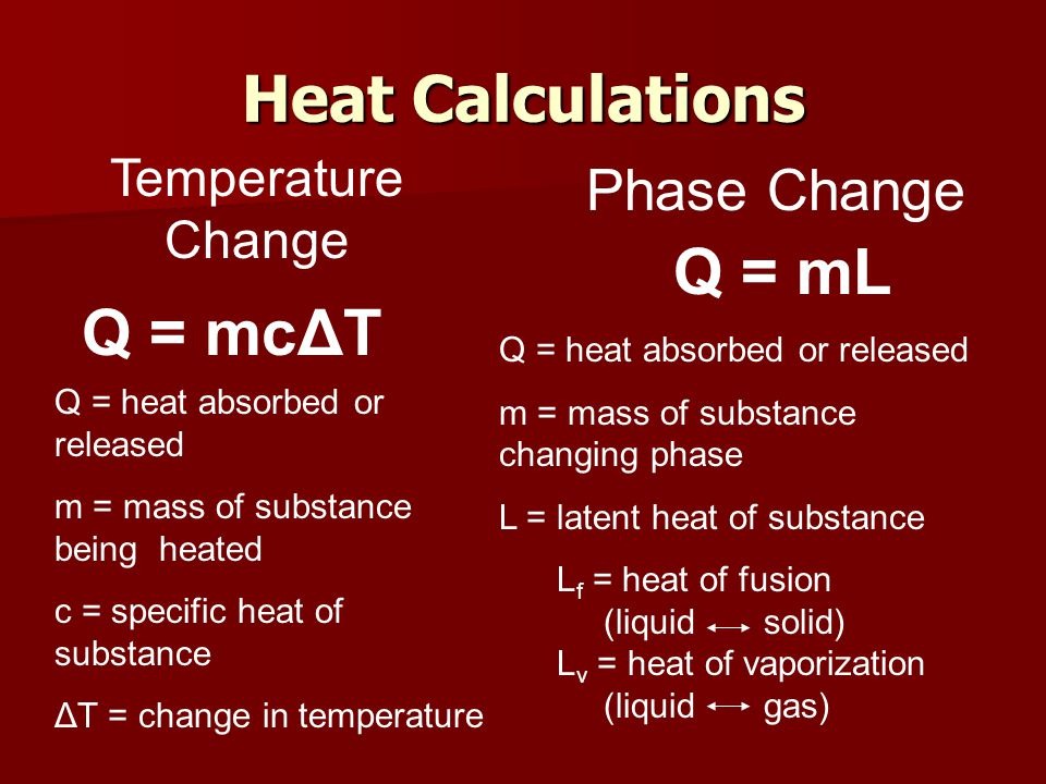 Heat Calculations Q = mL Q = mcΔT Phase Change Temperature Change