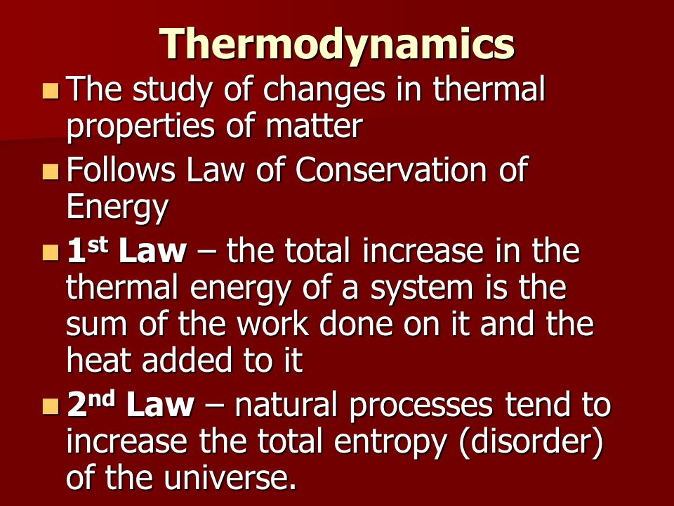 Thermodynamics The study of changes in thermal properties of matter