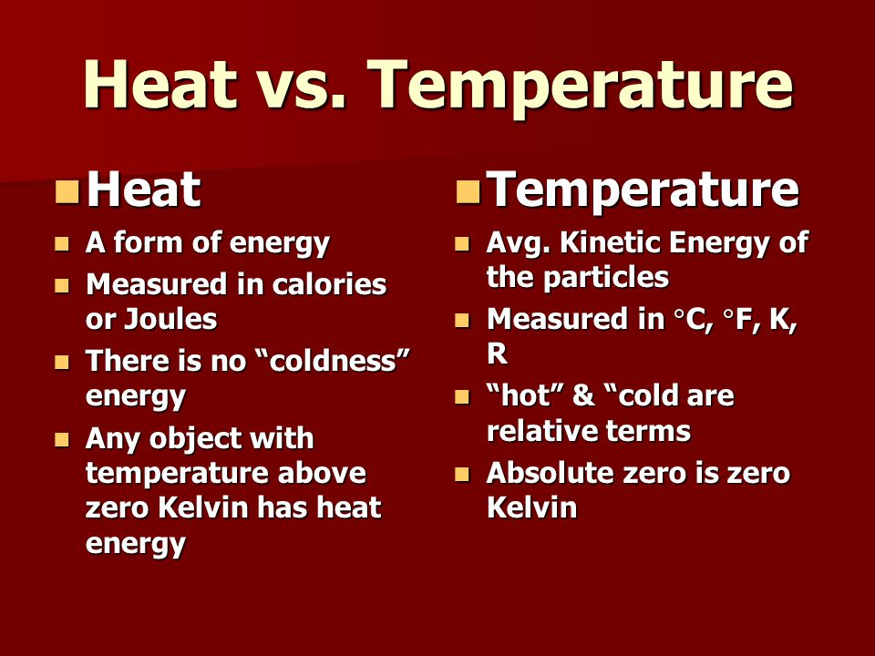 Heat vs. Temperature Heat Temperature A form of energy