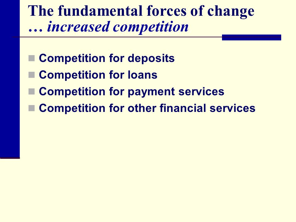 The fundamental forces of change … increased competition