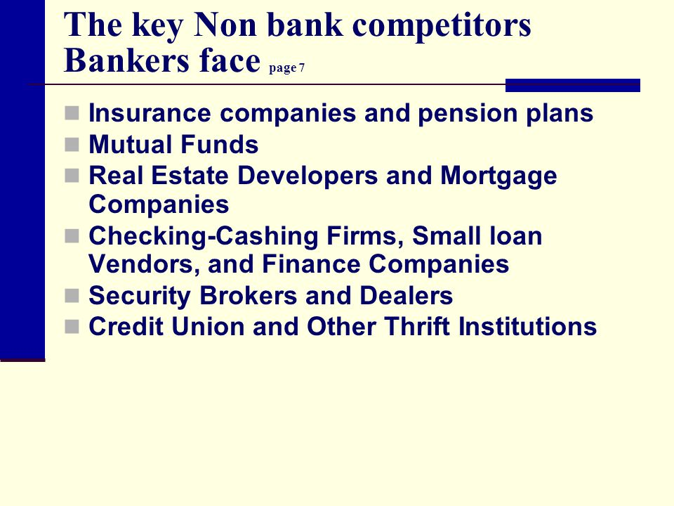 The key Non bank competitors Bankers face page 7