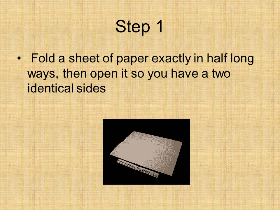 Step 1 Fold a sheet of paper exactly in half long ways, then open it so you have a two identical sides.