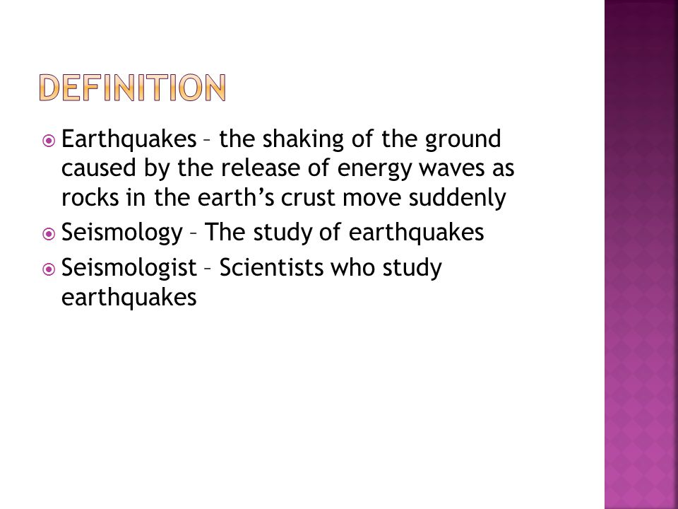 Definition Earthquakes – the shaking of the ground caused by the release of energy waves as rocks in the earth's crust move suddenly.