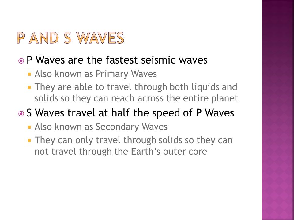 P and S Waves P Waves are the fastest seismic waves