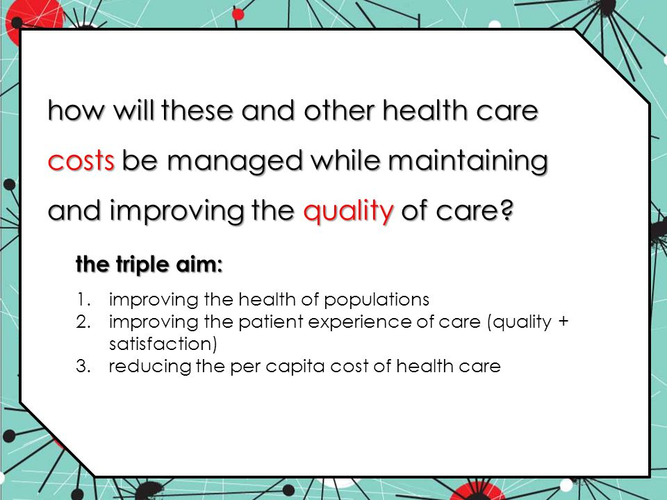 how will these and other health care costs be managed while maintaining and improving the quality of care