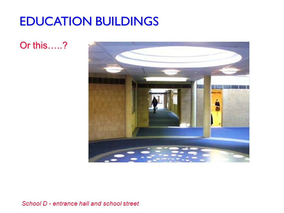 EDUCATION BUILDINGS Or this…..